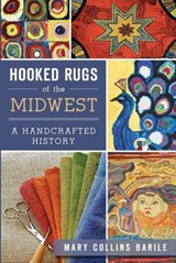 Hooked Rugs of the Midwest | Mary Collins Barile |