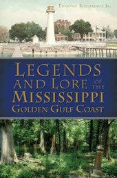 Legends and Lore of the Mississippi Golden Gulf Coast | Edmond Boudreaux |