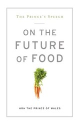 The Prince's Speech on the Future of Food | The Prince of Wales Hrh |