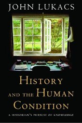 History and the Human Condition | John Lukacs |