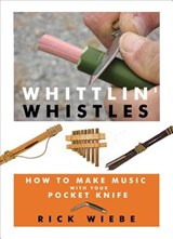 Whittlin' Whistles | Rick Wiebe |