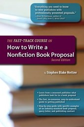 The Fast-Track Course on How to Write a Nonfiction Book Proposal, 2nd Edition | Stephen Blake Mettee |