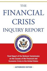 The Financial Crisis Inquiry Report, Authorized Edition | United States. Financial Crisis Inquiry Commission |