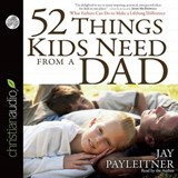 52 Things Kids Need from a Dad | Jay Payleitner |