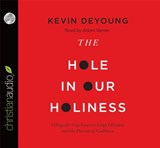 The Hole in Our Holiness | Kevin Deyoung |