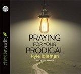 Praying for Your Prodigal | Kyle Idleman |