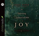 The Dawning of Indestructible Joy | John Piper |