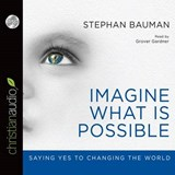 Imagine What Is Possible | Stephan Bauman |
