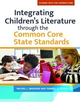 Integrating Children's Literature through the Common Core State Standards | Wadham, Rachel L. ; Young, Terrell A. |