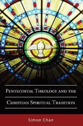 Pentecostal Theology and the Christian Spiritual Tradition | Simon Chan |