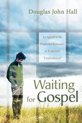 Waiting for Gospel | Douglas John Hall |