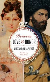 Between Love and Honor | Alexandra Lapierre |