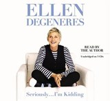 Seriously...I'm Kidding | Ellen DeGeneres |