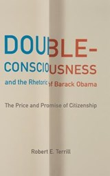 Double-consciousness and the Rhetoric of Barack Obama | Robert E. Terrill |