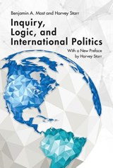 Inquiry, Logic, and International Politics | Most, Benjamin A. ; Starr, Harvey |