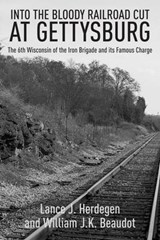 In the Bloody Railroad Cut at Gettysburg | Herdegen, Lance J. ; Beaudot, William J. K. |