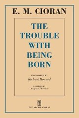The Trouble With Being Born | E. M. Cioran |
