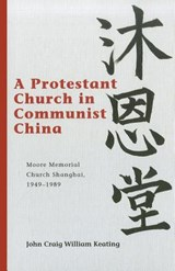A Protestant Church in Communist China | John Craig William Keating |