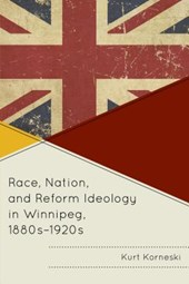 Race, Nation, and Reform Ideology in Winnipeg 1880s-1920s