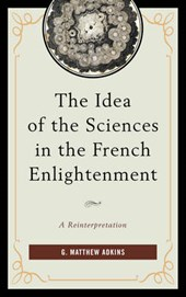 The Idea of the Sciences in the French Enlightenment | G. Matthew Adkins |