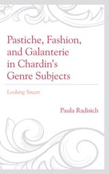 Pastiche, Fashion, and Galanterie in Chardin's Genre Subjects | Paula Radisich |