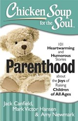 Chicken Soup for the Soul Parenthood | Canfield, Jack ; Hansen, Mark Victor ; Newmark, Amy |