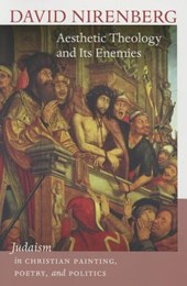 Aesthetic Theology and Its Enemies | David Nirenberg |