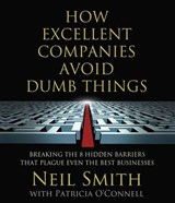 How Excellent Companies Avoid Dumb Things | Neil Smith |