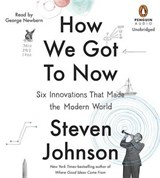 How We Got to Now | Steven Johnson |