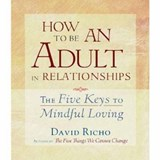 How to Be an Adult in Relationships | David Richo |