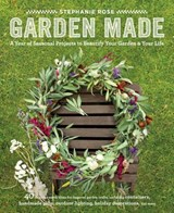 Garden Made | Stephanie Whitney-Rose; Stephanie Rose |