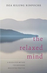 The Relaxed Mind | Dza Kilung Rinpoche |