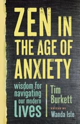 Zen in the Age of Anxiety | Tim Burkett |