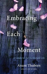 Embracing Each Moment | Anam Thubten |