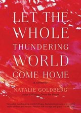 Let the Whole Thundering World Come Home | Natalie Goldberg |