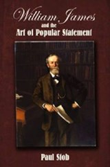 William James and the Art of Popular Statement | Paul Stob |