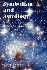Symbolism and Astrology, an Introduction to Esoteric Astrolo | Alan Leo |