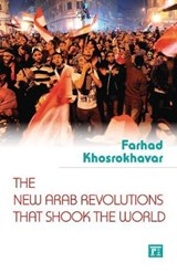 The New Arab Revolutions That Shook the World | Farhad Khosrokhavar |