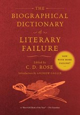 The Biographical Dictionary of Literary Failure | C. D. Rose |