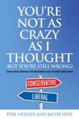 You're Not as Crazy as I Thought (But You're Still Wrong) | Phil Neisser |