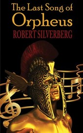 The Last Song of Orpheus | Robert Silverberg |