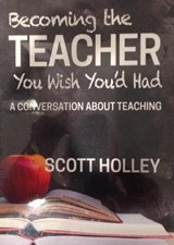Becoming Teacher You Wish You'd Had | Scott Holley |
