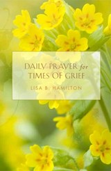 Daily Prayer for Times of Grief | Lisa B. Hamilton |