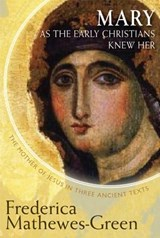 Mary as the Early Christians Knew Her | Frederica Mathewes-Green |