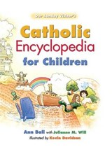 Catholic Encyclopedia for Children | Ann Ball |