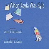 When Kayla Was Kyle | Amy Fabrikant |