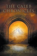 The Caleb Chronicles | D. W. Riffe |
