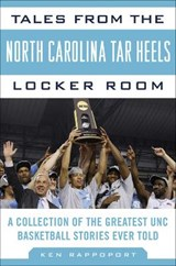 Tales from the North Carolina Tar Heels Locker Room | Ken Rappoport |