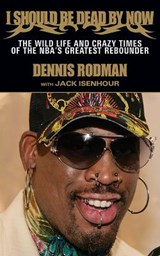 I Should Be Dead by Now | Dennis Rodman |