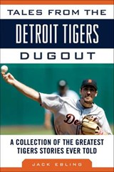 Tales from the Detroit Tigers Dugout | Jack Ebling |